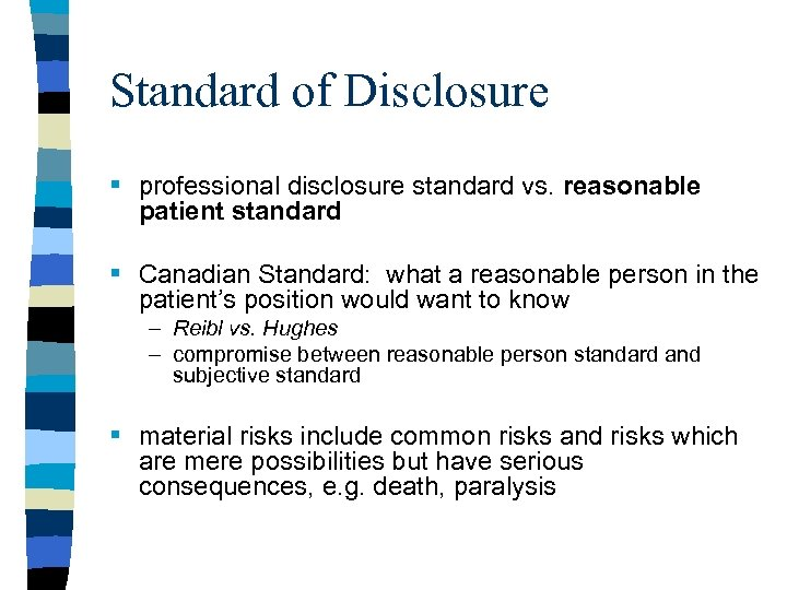 Standard of Disclosure § professional disclosure standard vs. reasonable patient standard § Canadian Standard: