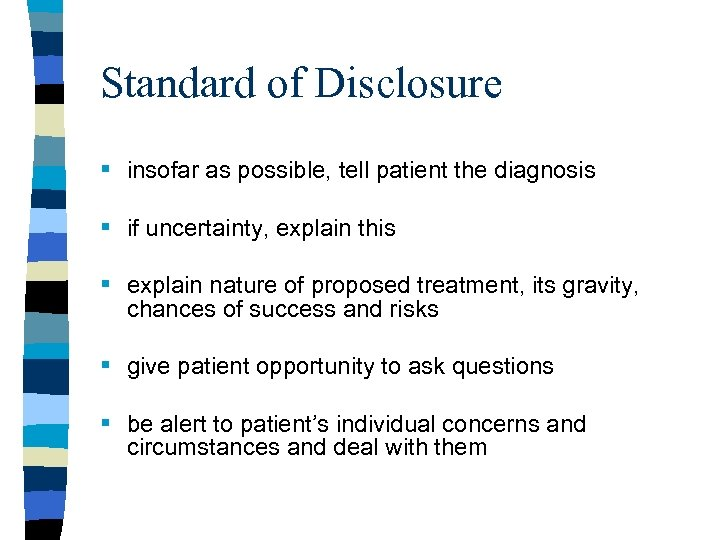 Standard of Disclosure § insofar as possible, tell patient the diagnosis § if uncertainty,
