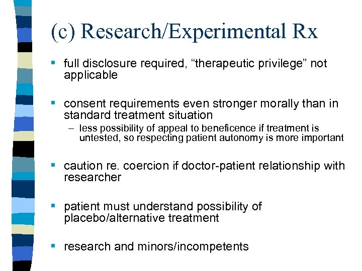 "(c) Research/Experimental Rx § full disclosure required, ""therapeutic privilege"" not applicable § consent requirements"