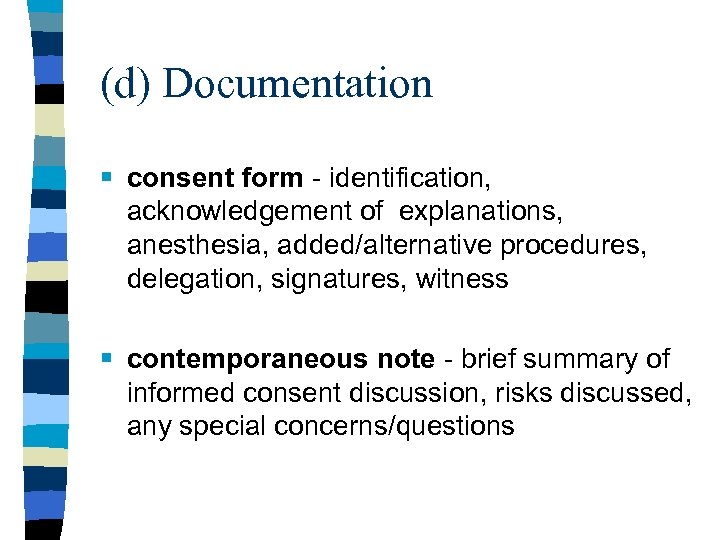 (d) Documentation § consent form - identification, acknowledgement of explanations, anesthesia, added/alternative procedures, delegation,