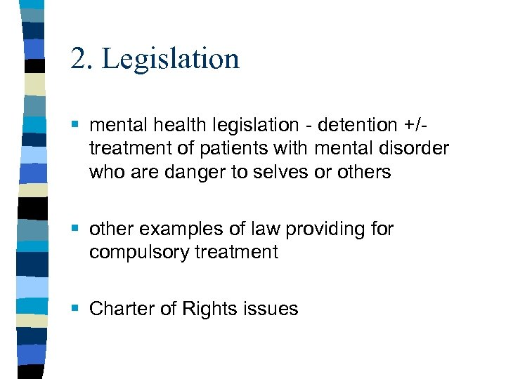 2. Legislation § mental health legislation - detention +/treatment of patients with mental disorder