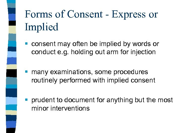 Forms of Consent - Express or Implied § consent may often be implied by