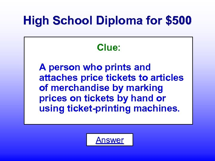 High School Diploma for $500 Clue: A person who prints and attaches price tickets