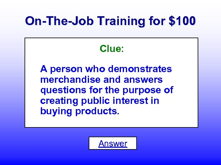 On-The-Job Training for $100 Clue: A person who demonstrates merchandise and answers questions for
