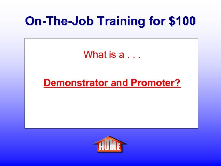 On-The-Job Training for $100 What is a. . . Demonstrator and Promoter?