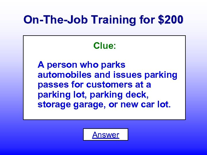 On-The-Job Training for $200 Clue: A person who parks automobiles and issues parking passes