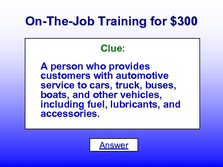 On-The-Job Training for $300 Clue: A person who provides customers with automotive service to