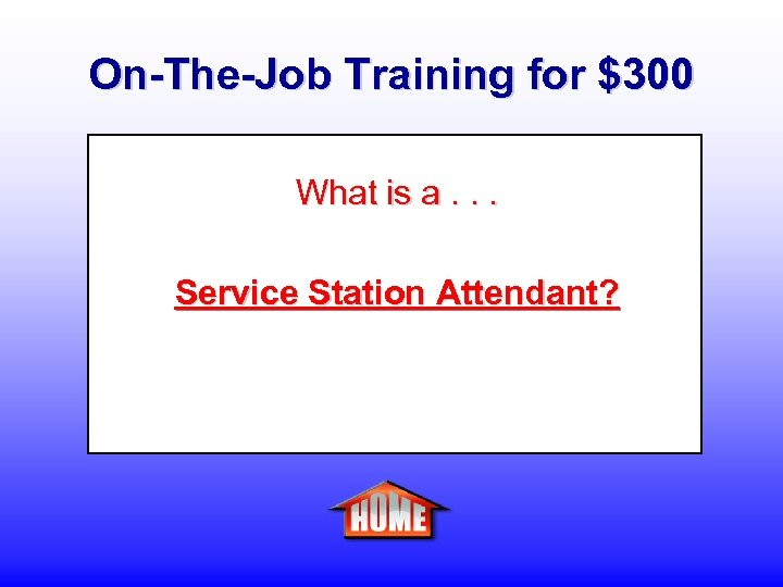 On-The-Job Training for $300 What is a. . . Service Station Attendant?