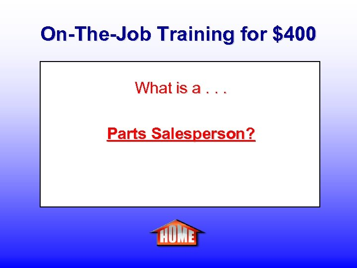 On-The-Job Training for $400 What is a. . . Parts Salesperson?
