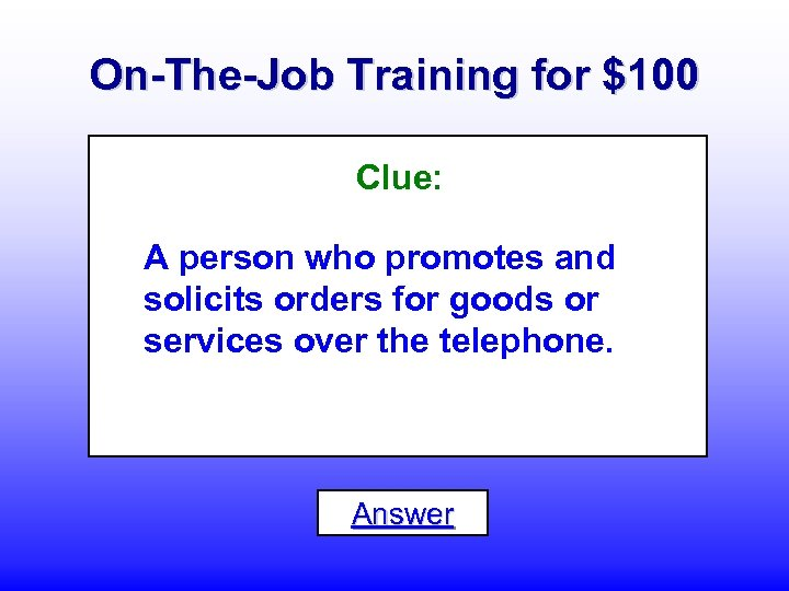 On-The-Job Training for $100 Clue: A person who promotes and solicits orders for goods