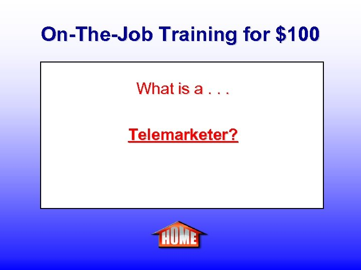 On-The-Job Training for $100 What is a. . . Telemarketer?