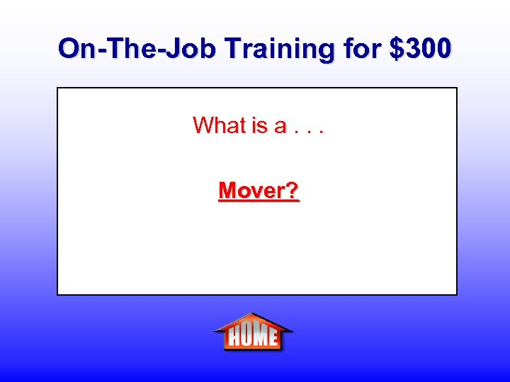 On-The-Job Training for $300 What is a. . . Mover?