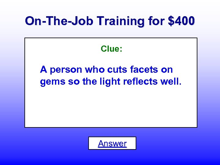 On-The-Job Training for $400 Clue: A person who cuts facets on gems so the