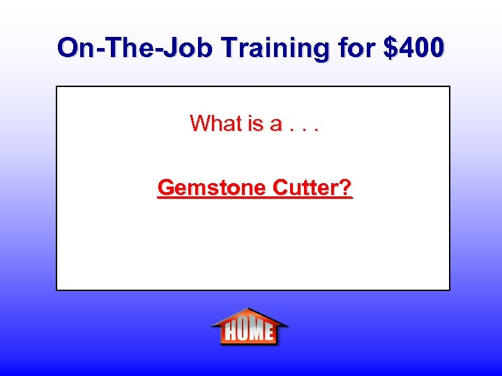 On-The-Job Training for $400 What is a. . . Gemstone Cutter?