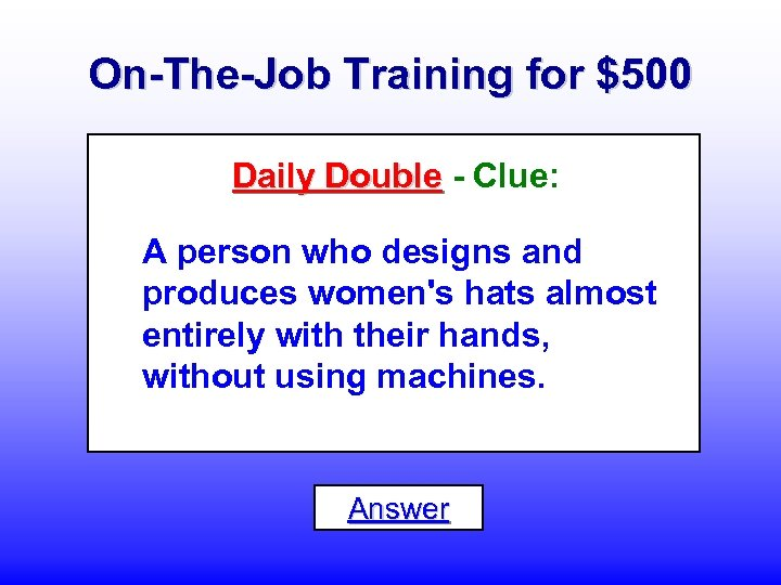 On-The-Job Training for $500 Daily Double - Clue: A person who designs and produces