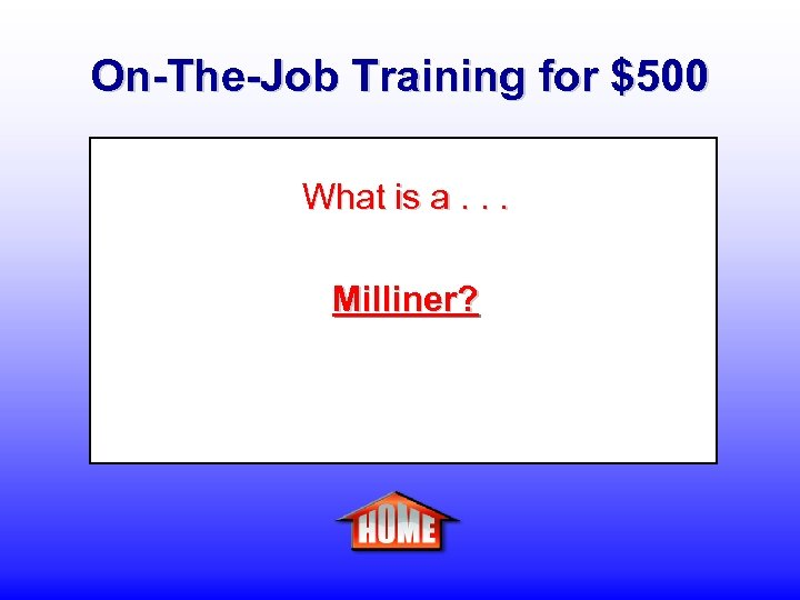On-The-Job Training for $500 What is a. . . Milliner?