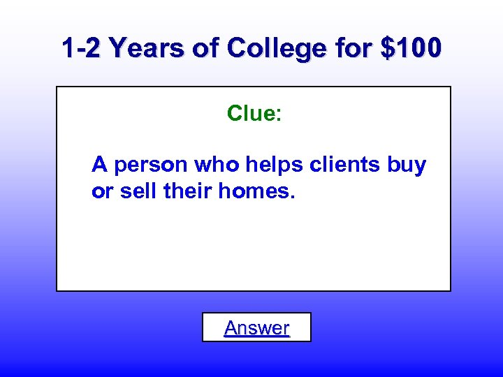 1 -2 Years of College for $100 Clue: A person who helps clients buy