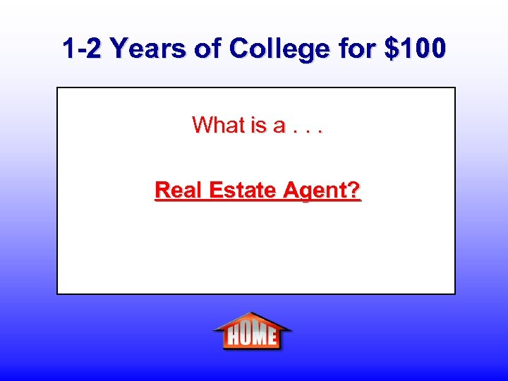 1 -2 Years of College for $100 What is a. . . Real Estate