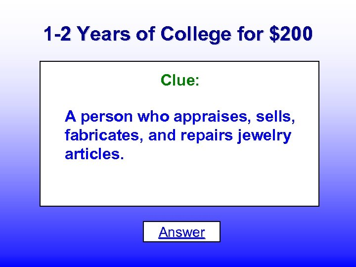 1 -2 Years of College for $200 Clue: A person who appraises, sells, fabricates,