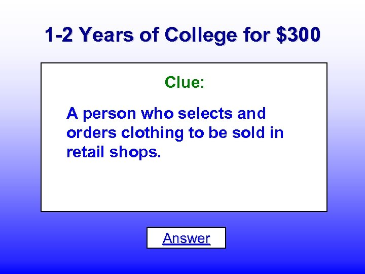 1 -2 Years of College for $300 Clue: A person who selects and orders