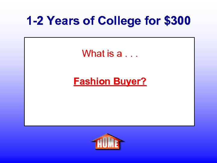 1 -2 Years of College for $300 What is a. . . Fashion Buyer?