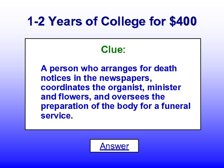 1 -2 Years of College for $400 Clue: A person who arranges for death