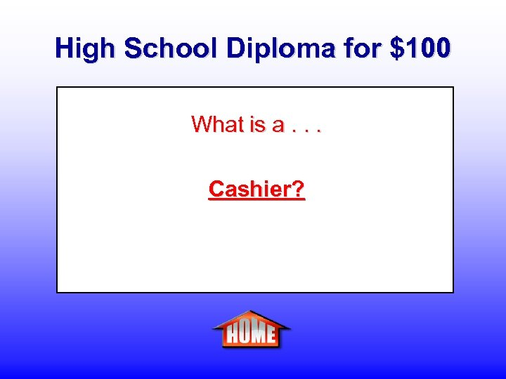 High School Diploma for $100 What is a. . . Cashier?