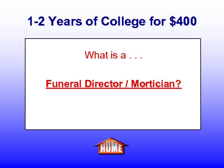1 -2 Years of College for $400 What is a. . . Funeral Director