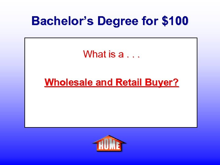Bachelor's Degree for $100 What is a. . . Wholesale and Retail Buyer?