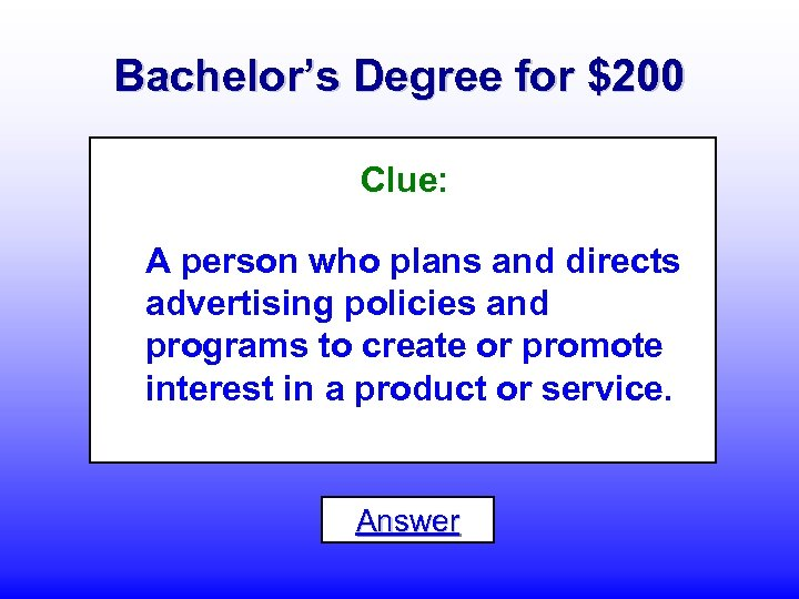 Bachelor's Degree for $200 Clue: A person who plans and directs advertising policies and