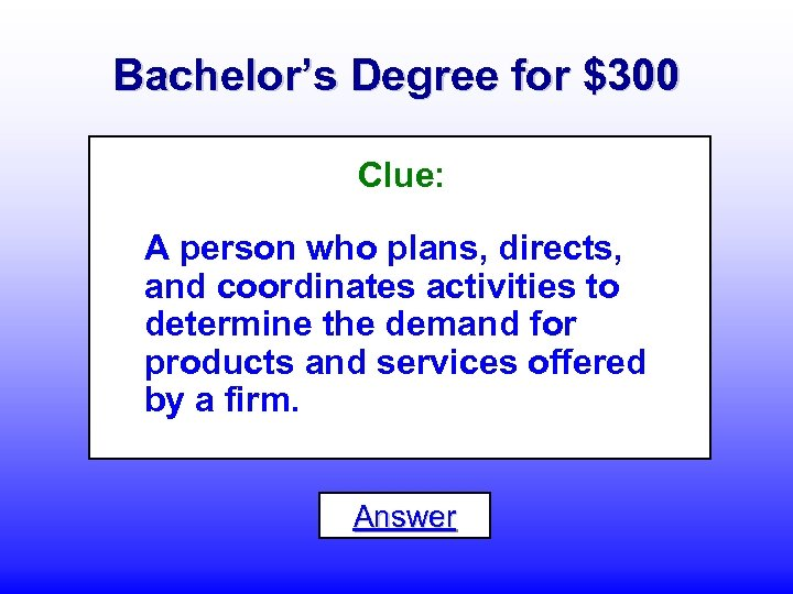 Bachelor's Degree for $300 Clue: A person who plans, directs, and coordinates activities to