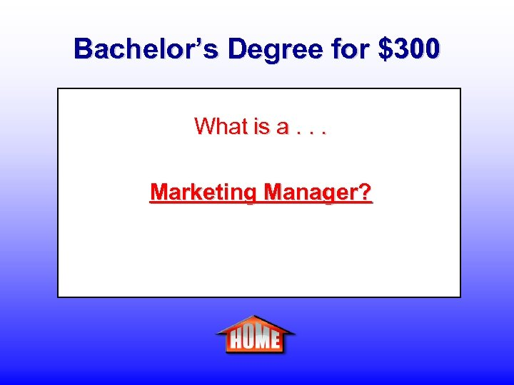 Bachelor's Degree for $300 What is a. . . Marketing Manager?