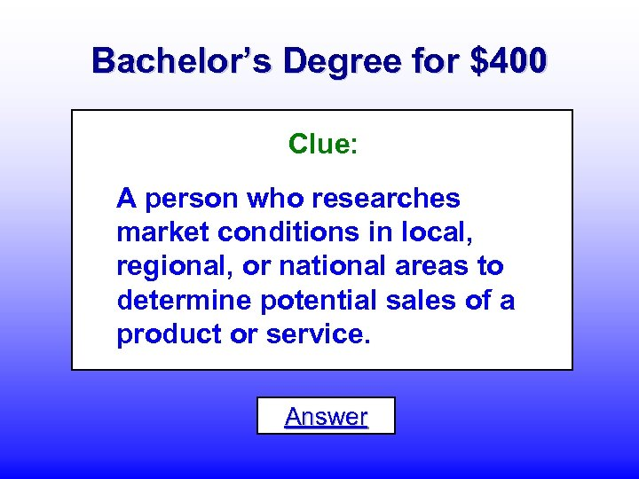 Bachelor's Degree for $400 Clue: A person who researches market conditions in local, regional,