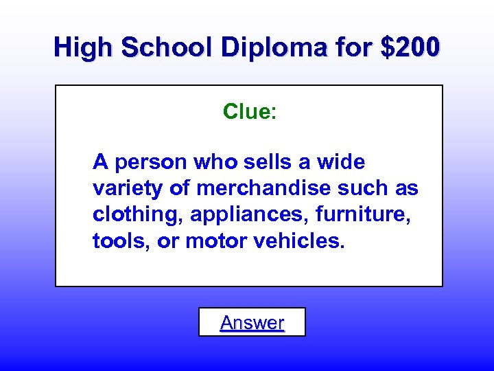 High School Diploma for $200 Clue: A person who sells a wide variety of