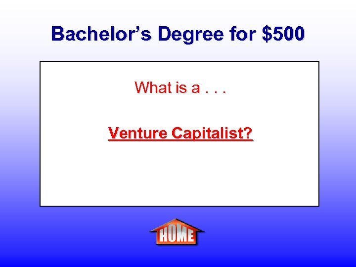 Bachelor's Degree for $500 What is a. . . Venture Capitalist?