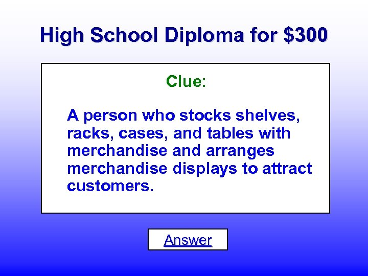 High School Diploma for $300 Clue: A person who stocks shelves, racks, cases, and