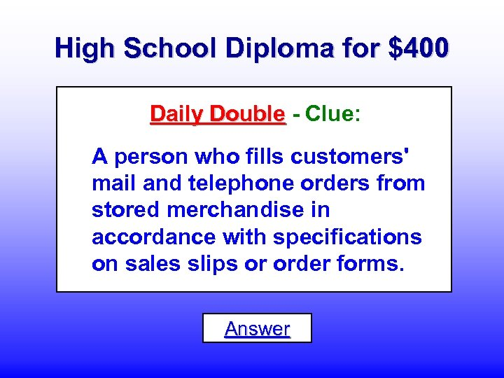 High School Diploma for $400 Daily Double - Clue: A person who fills customers'