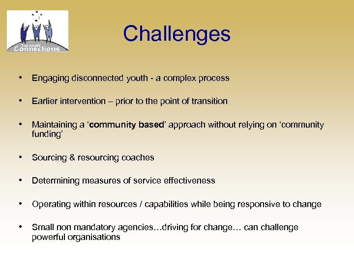 Challenges • Engaging disconnected youth - a complex process • Earlier intervention – prior