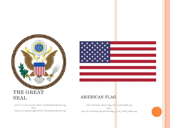 THE GREAT SEAL Autor: U. S. Government, Název: US-Great. Seal-Obverse. svg Zdroj: http: //en.