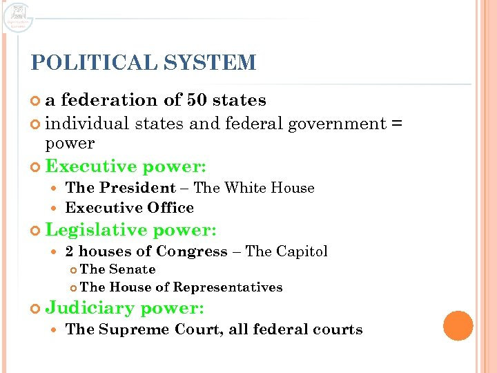 POLITICAL SYSTEM a federation of 50 states individual states and federal government = power