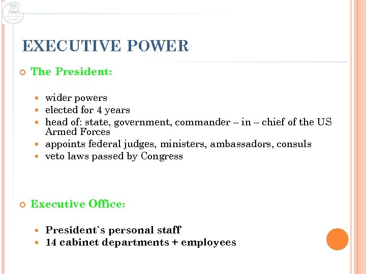 EXECUTIVE POWER The President: wider powers elected for 4 years head of: state, government,
