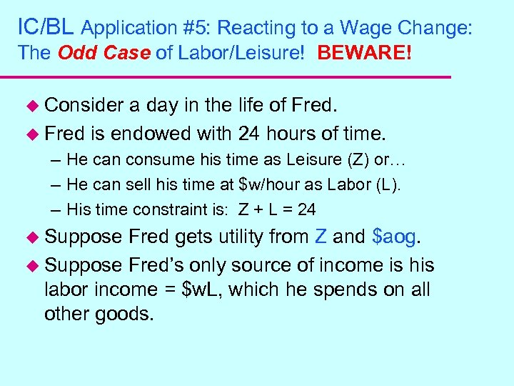IC/BL Application #5: Reacting to a Wage Change: The Odd Case of Labor/Leisure! BEWARE!