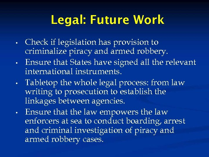 Legal: Future Work • • Check if legislation has provision to criminalize piracy and