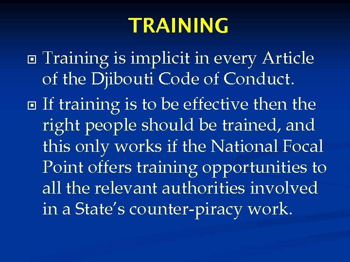 TRAINING Training is implicit in every Article of the Djibouti Code of Conduct. If