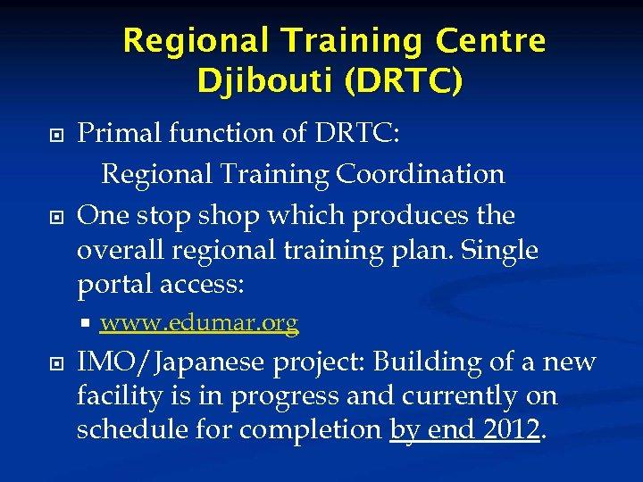 Regional Training Centre Djibouti (DRTC) Primal function of DRTC: Regional Training Coordination One stop