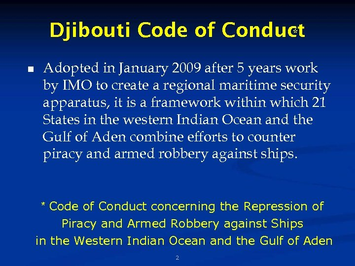 Djibouti Code of Conduct * n Adopted in January 2009 after 5 years work