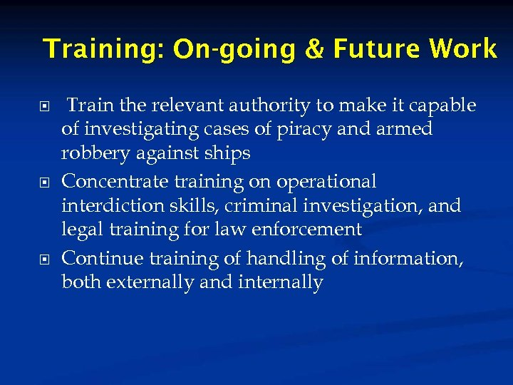 Training: On-going & Future Work Train the relevant authority to make it capable of
