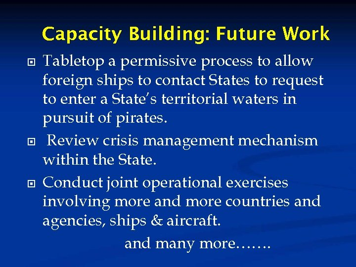 Capacity Building: Future Work Tabletop a permissive process to allow foreign ships to contact