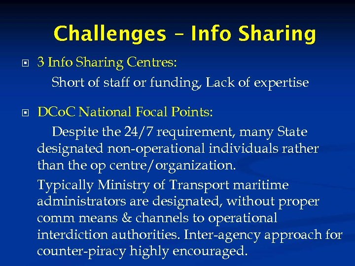 Challenges – Info Sharing 3 Info Sharing Centres: Short of staff or funding, Lack