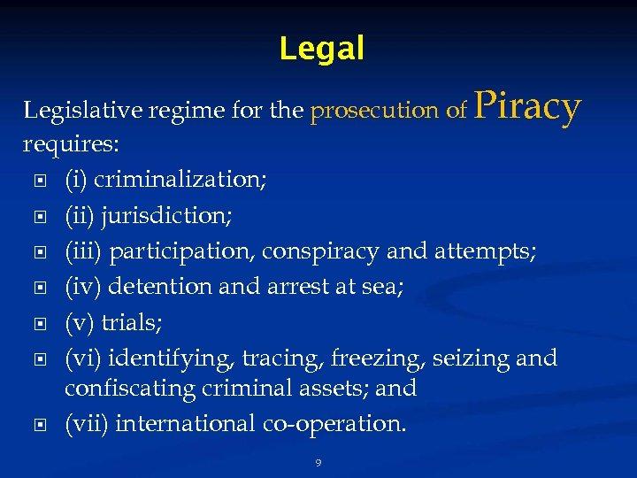 Legal Legislative regime for the prosecution of Piracy requires: (i) criminalization; (ii) jurisdiction; (iii)